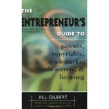 The Entrepreneurs Guide To Patents, Copyrights, Trdemarks, Trade Secrets & Licen
